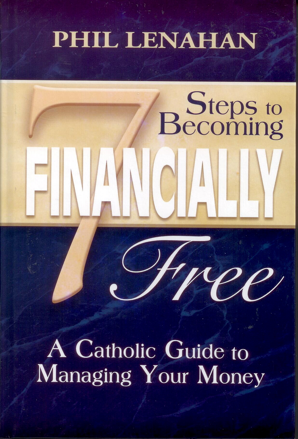 7 Steps To Becoming Financially Free by Phil Lenahan