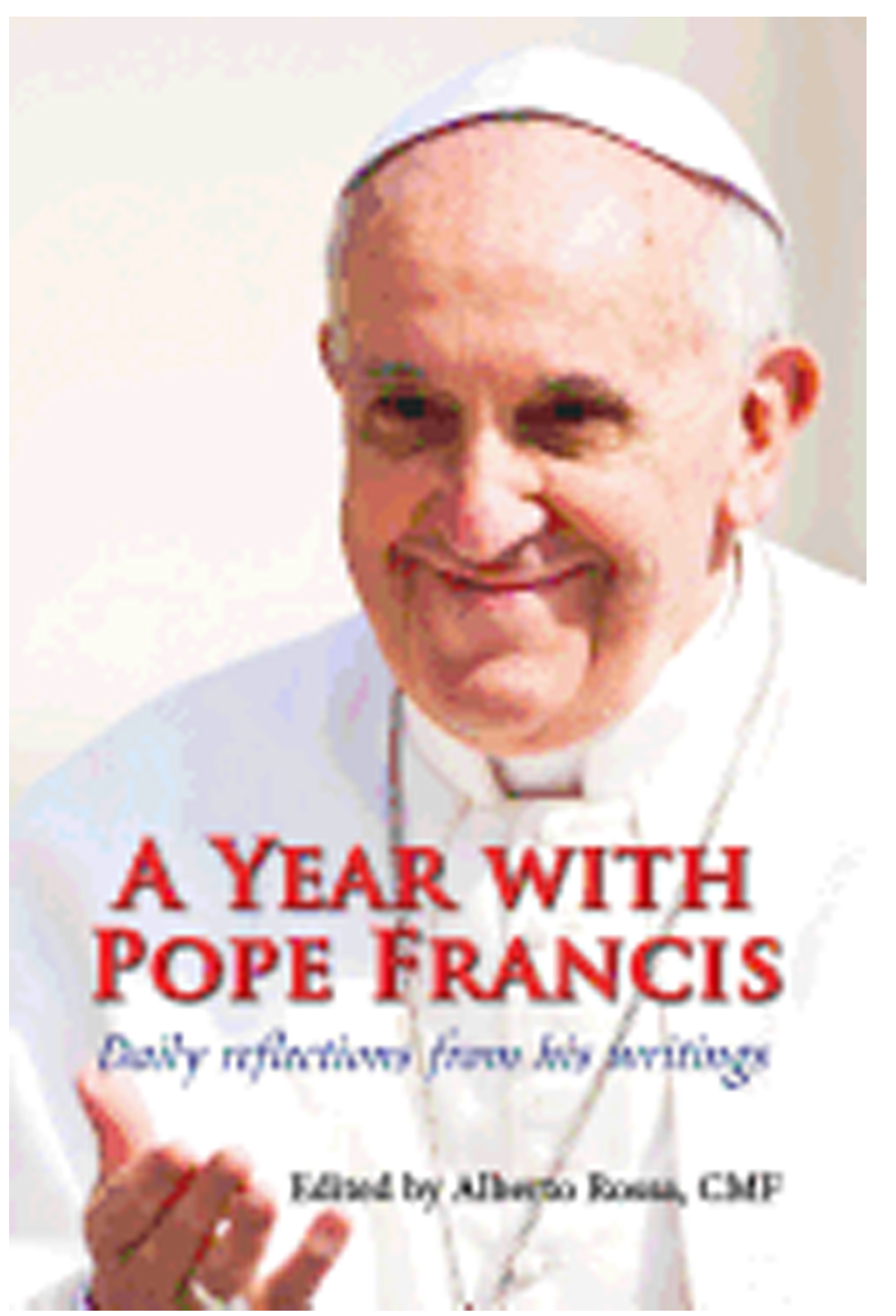 A Year With Pope Francis: Daily reflections from his writings by Alberto Rossa 108-9780809148899