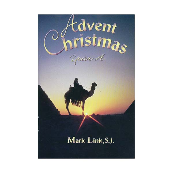 Advent Christmas: Year A by Mark Link, S.J. 347-9780883474006
