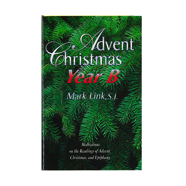 Advent Christmas: Year B by Mark Link 347-9780883474365