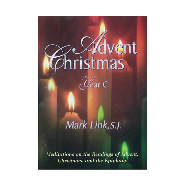 Advent Christmas Year C By Mark Link, S.J. 347-9780883473757