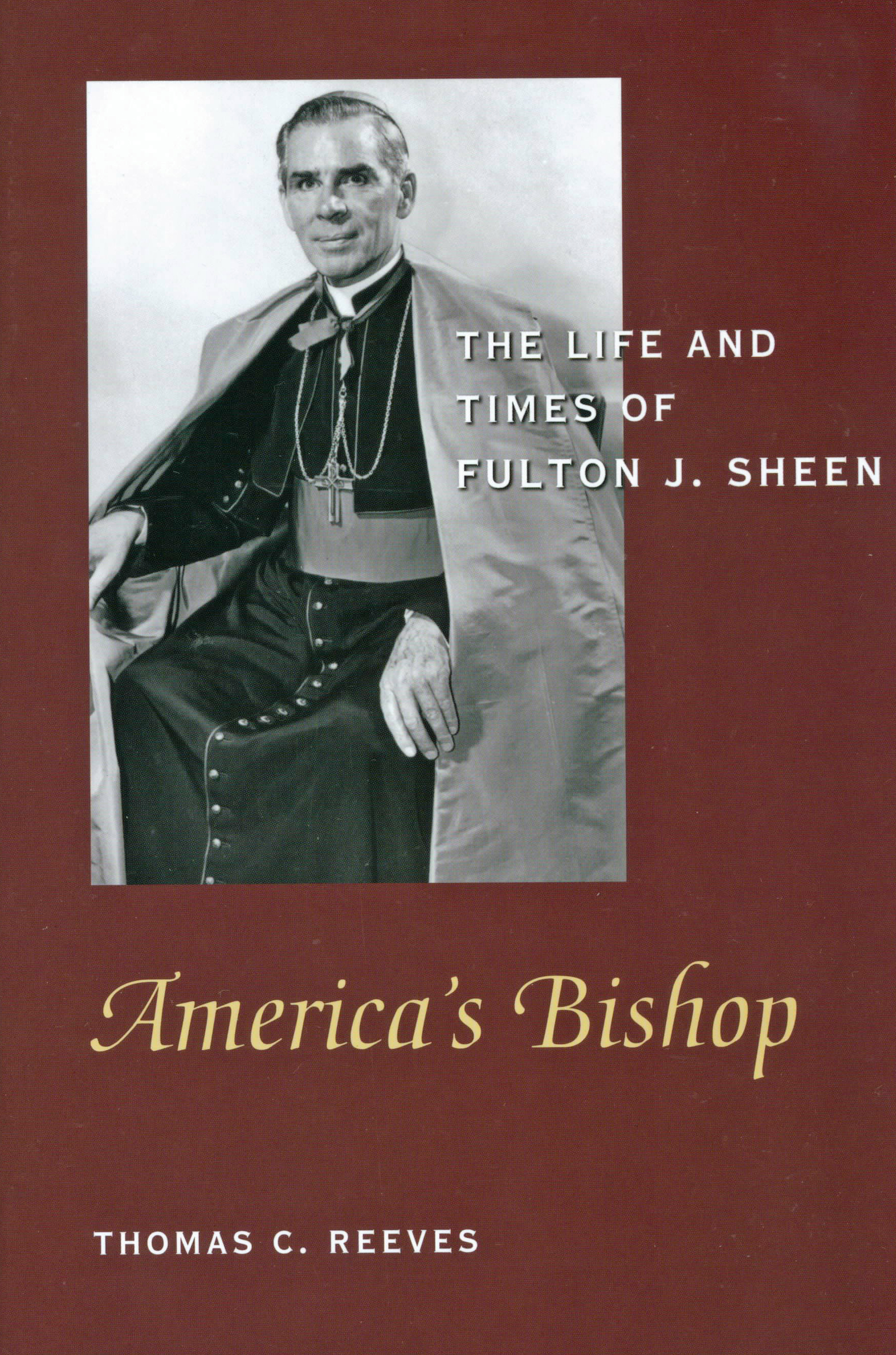 America's Bishop: The Life and Times of Fulton J. Sheen by Thomas C. Reeves 108-9781893554610