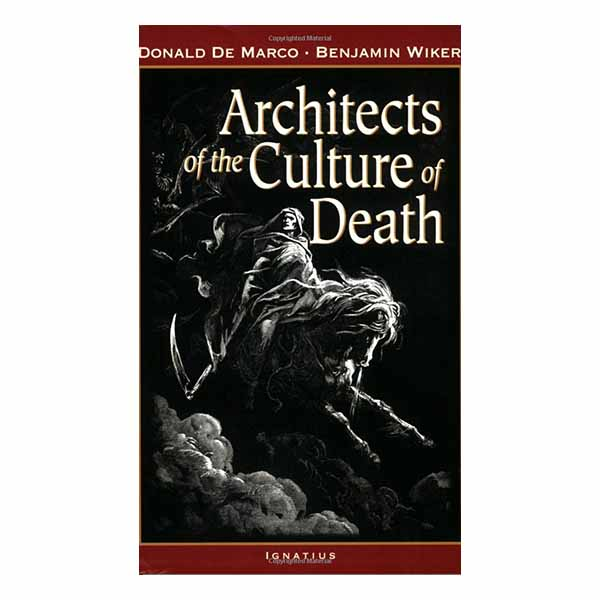 Architects of the Culture of Death by Donald De Marco and Benjamin Wiker