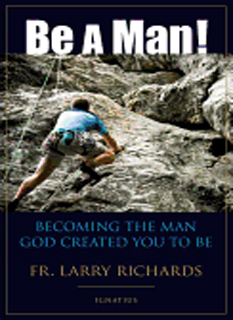 Be A Man ! Becoming the Man God Created You to be by Fr. Larry Richards-9781586174033