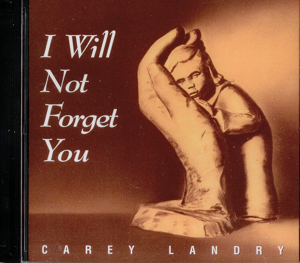 I Will Not Forget You Carey Landry