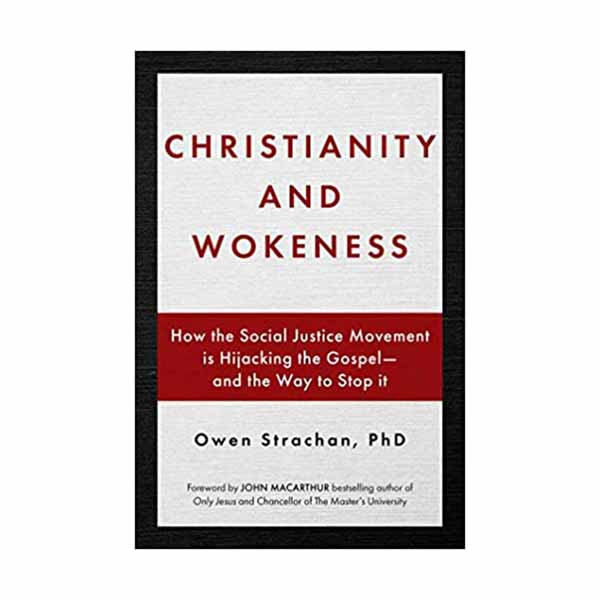 Christianity and Wokeness: How the Social Justice Movement Is Hijacking the Gospel - And the Way to Stop It Strachan, Owen