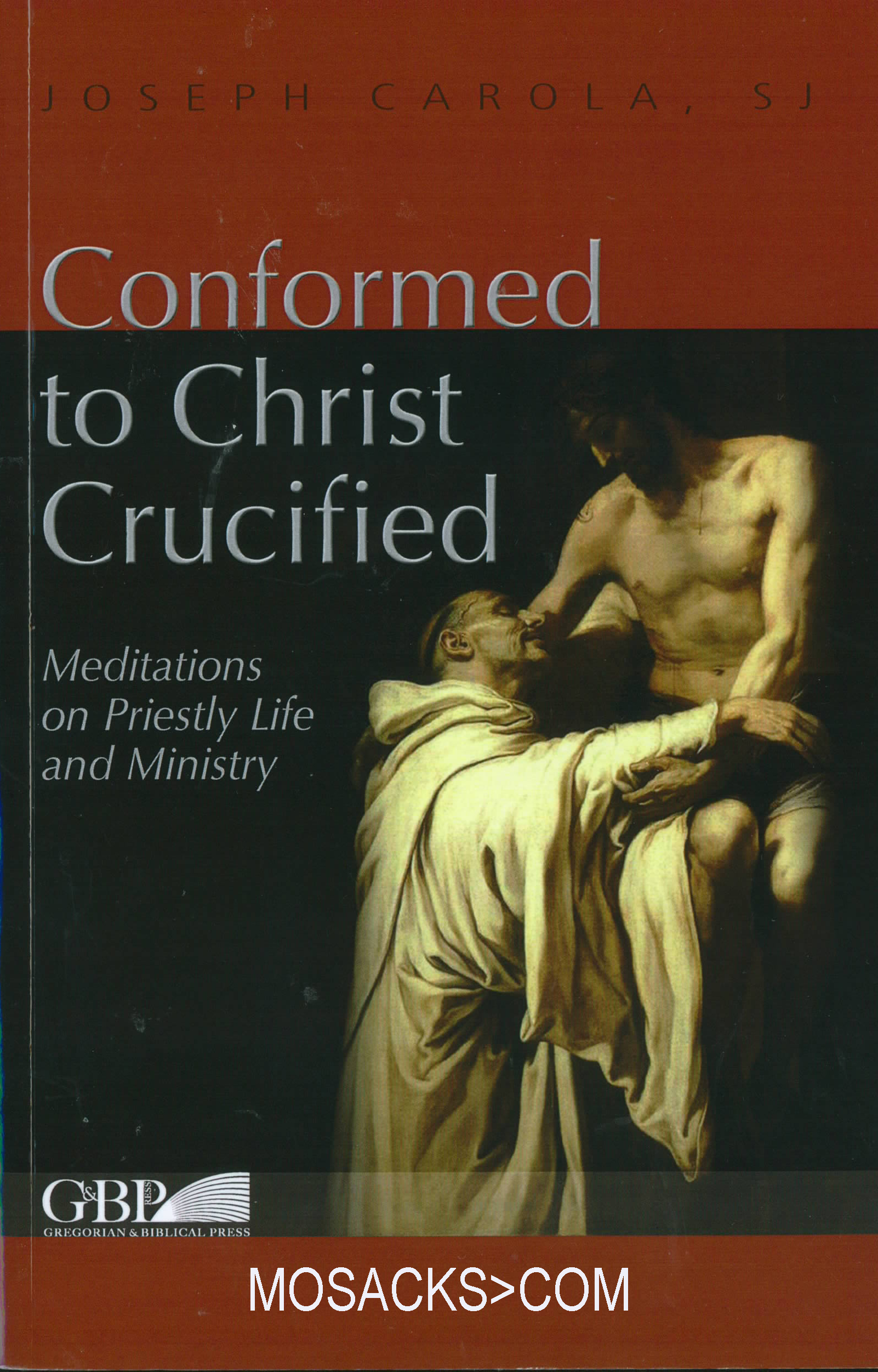Conformed to Christ Crucified by Joseph Carola, S.J. 445-91529