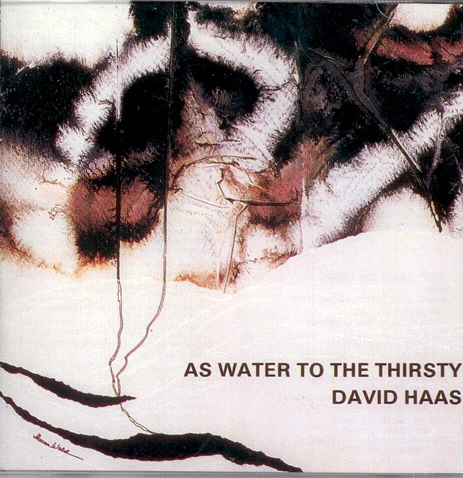 David Haas, Artist; As Water to the Thirsty, Title; Music CD