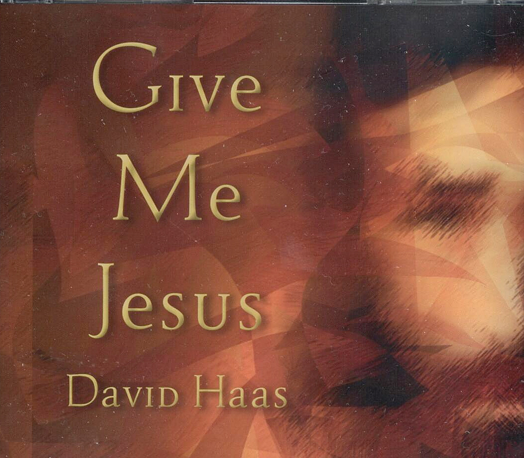 David Haas, Artist; Give Me Jesus, Title; Music CD