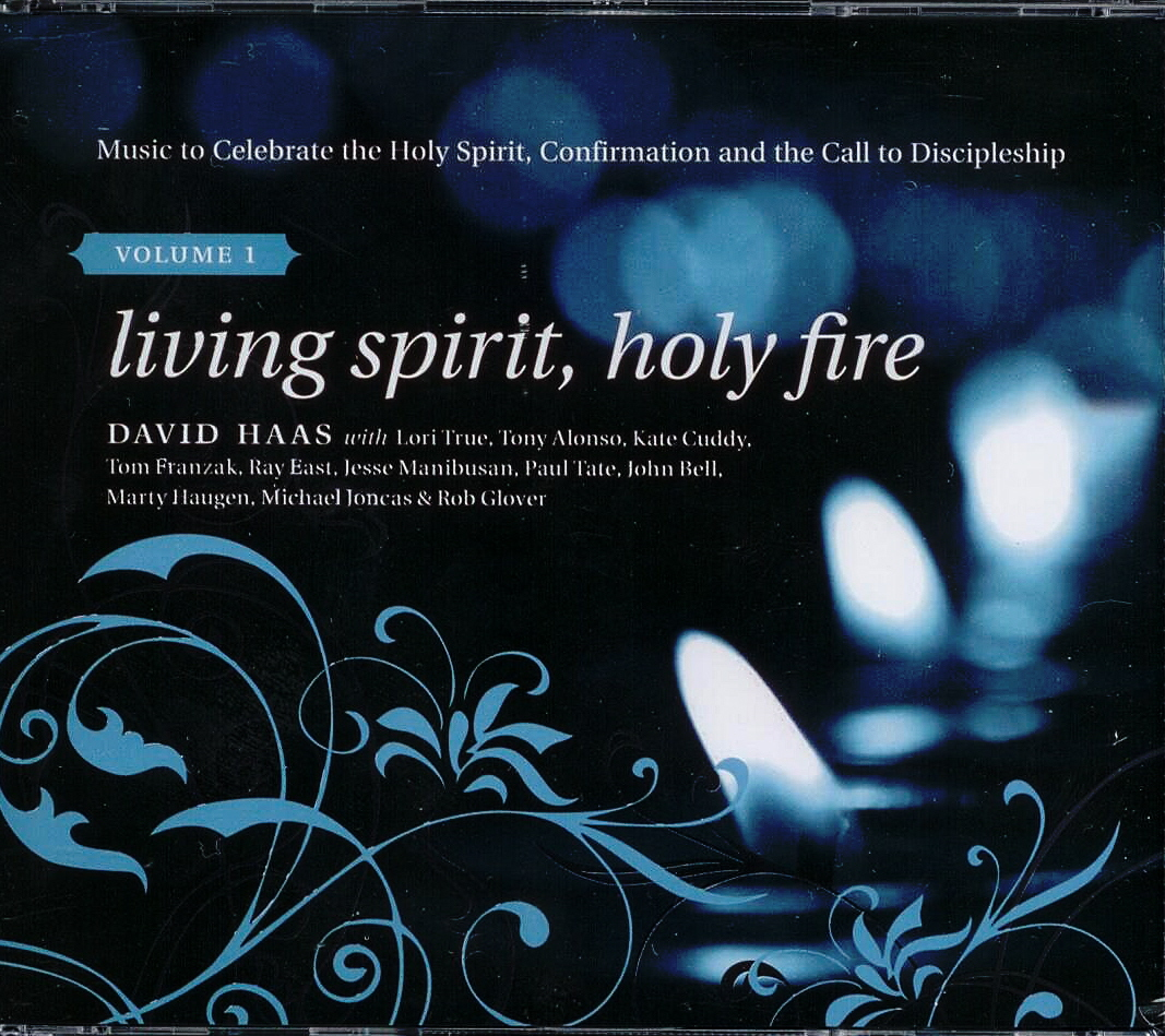 David Haas, Artist; Living Spirit, Holy Fire Volume 1, Title; Music CD