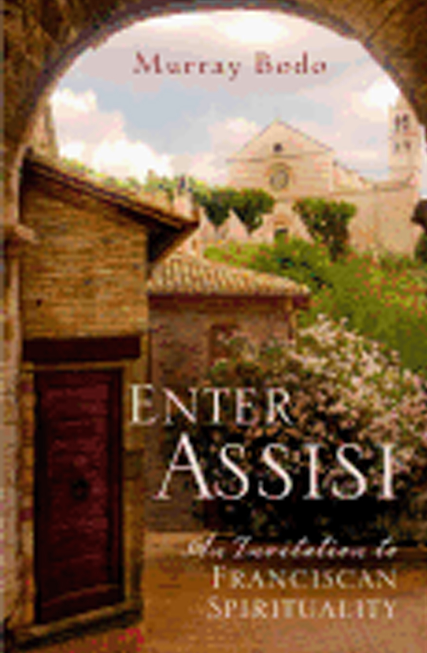 Enter Assisi Invitation Franciscan Spirituality Fr Murray Bodo9781616367091