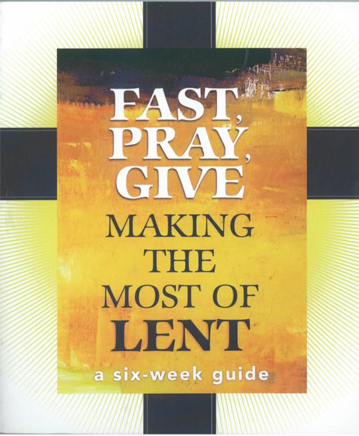 Fast, Pray, Give Making the Most of Lent 6 Week Guide 9781616365387