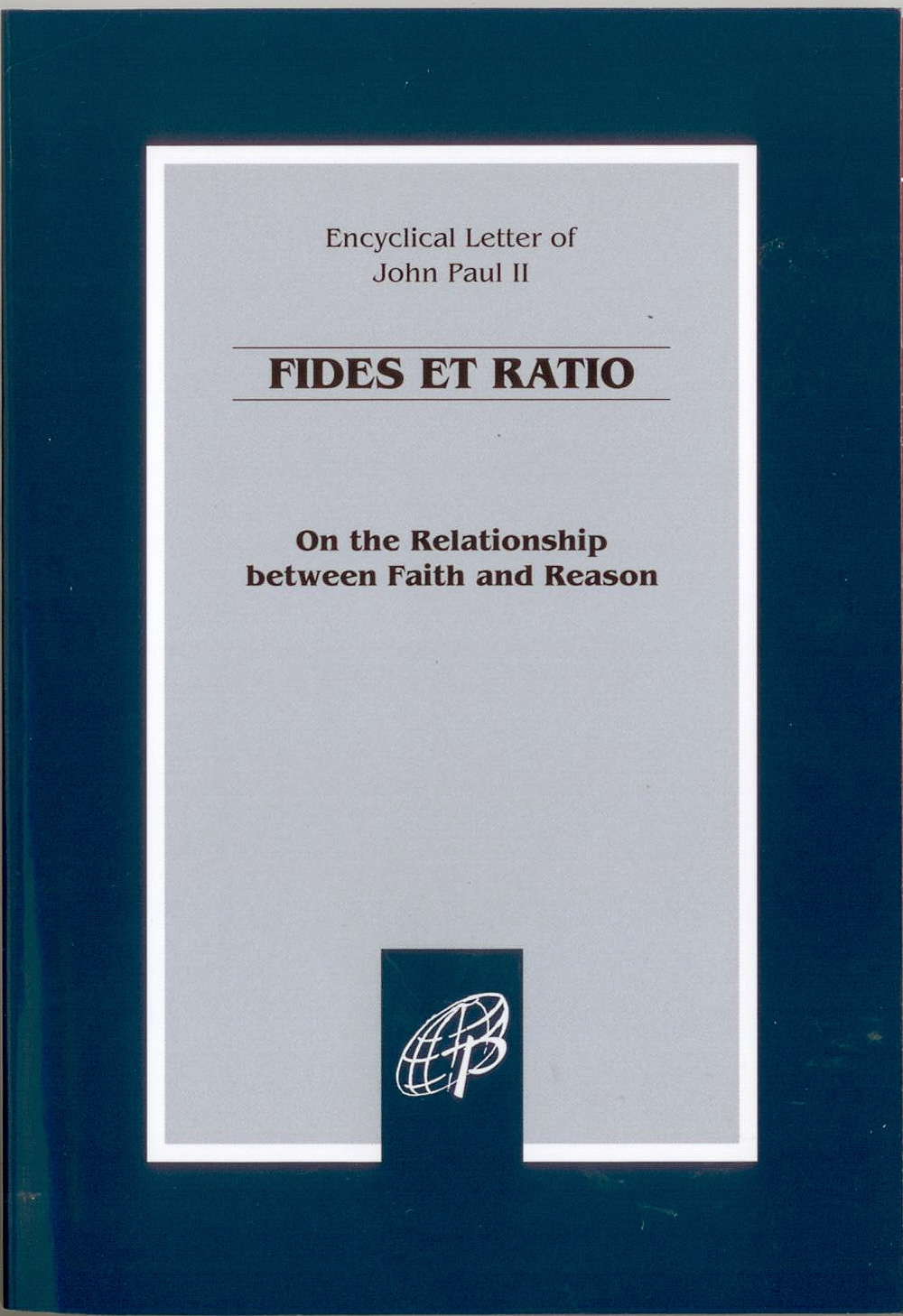 Fides Et Ratio: On the Relationship between Faith and Reason