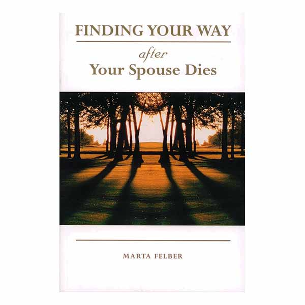 Finding Your Way After Your Spouse Dies by Marta Felber