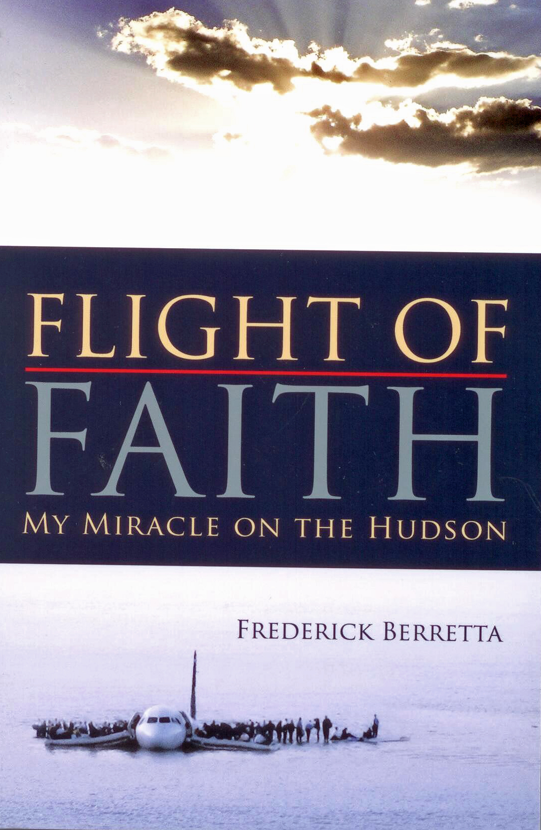 Flight Of Faith: My Miracle on the Hudson by Frederick Berretta