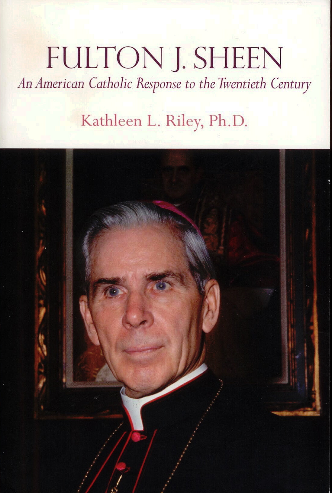Fulton J. Sheen by Kathleen L. Riley, Ph.D.