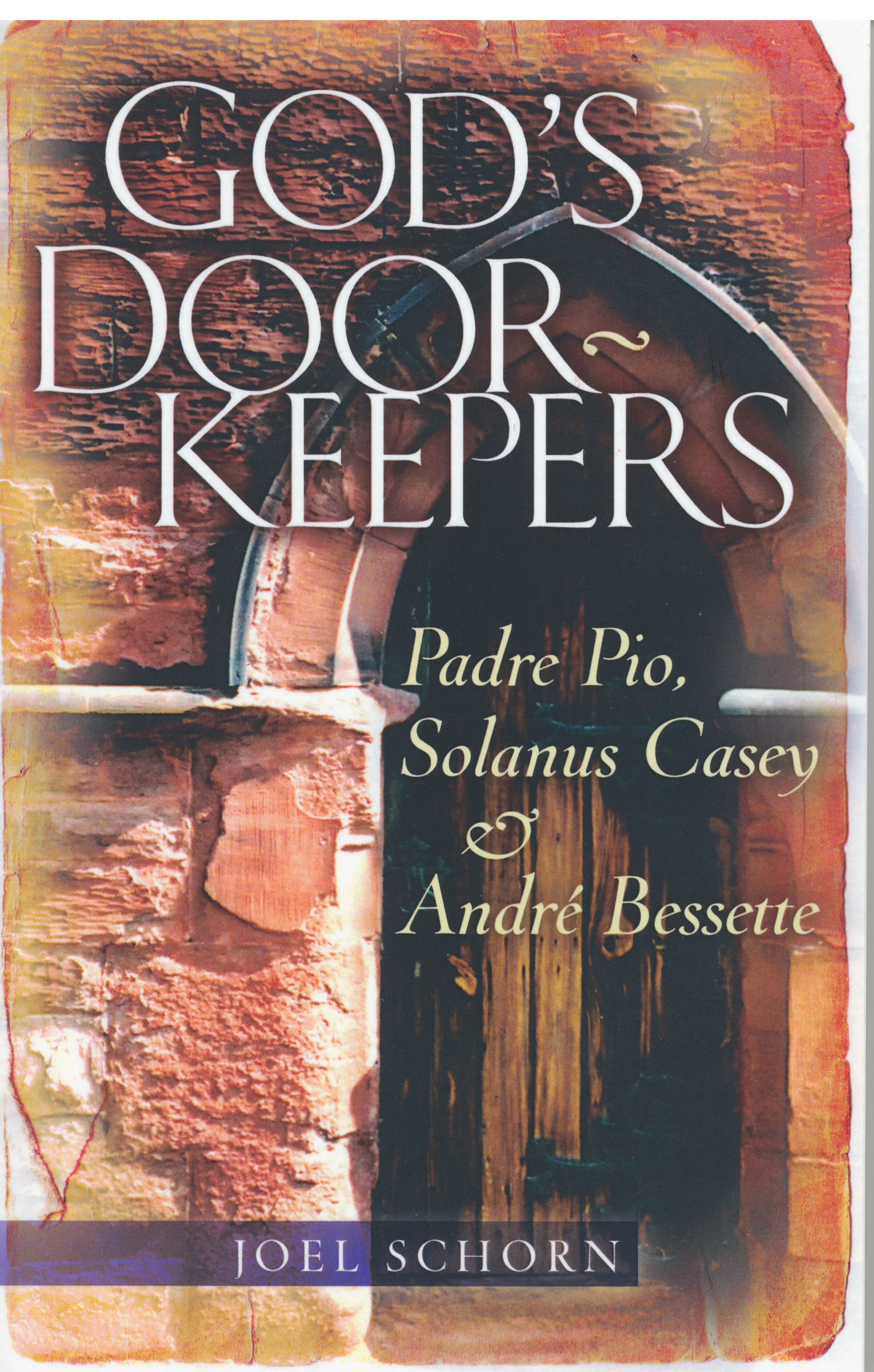 God's Doorkeepers: Padre Pio, Solanus Casey and Andre Bessette by Joel Schorn 108-9780867166996