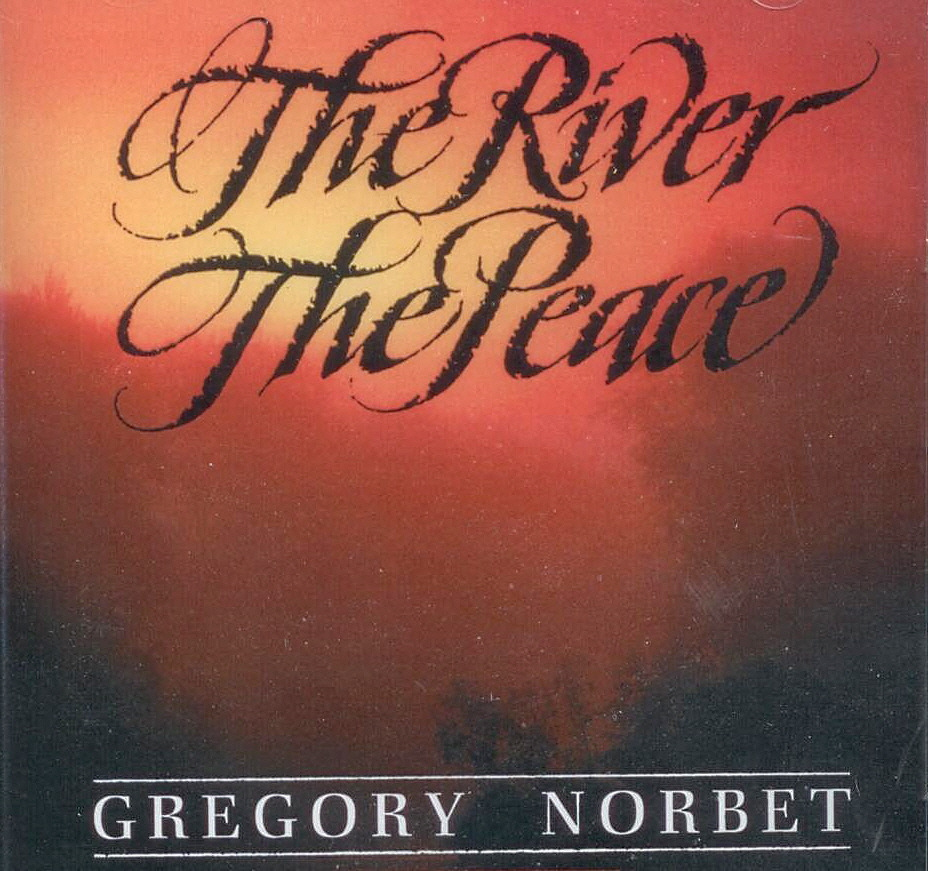 Gregory Norbet, Artist; The River The Peace, Title; Music CD
