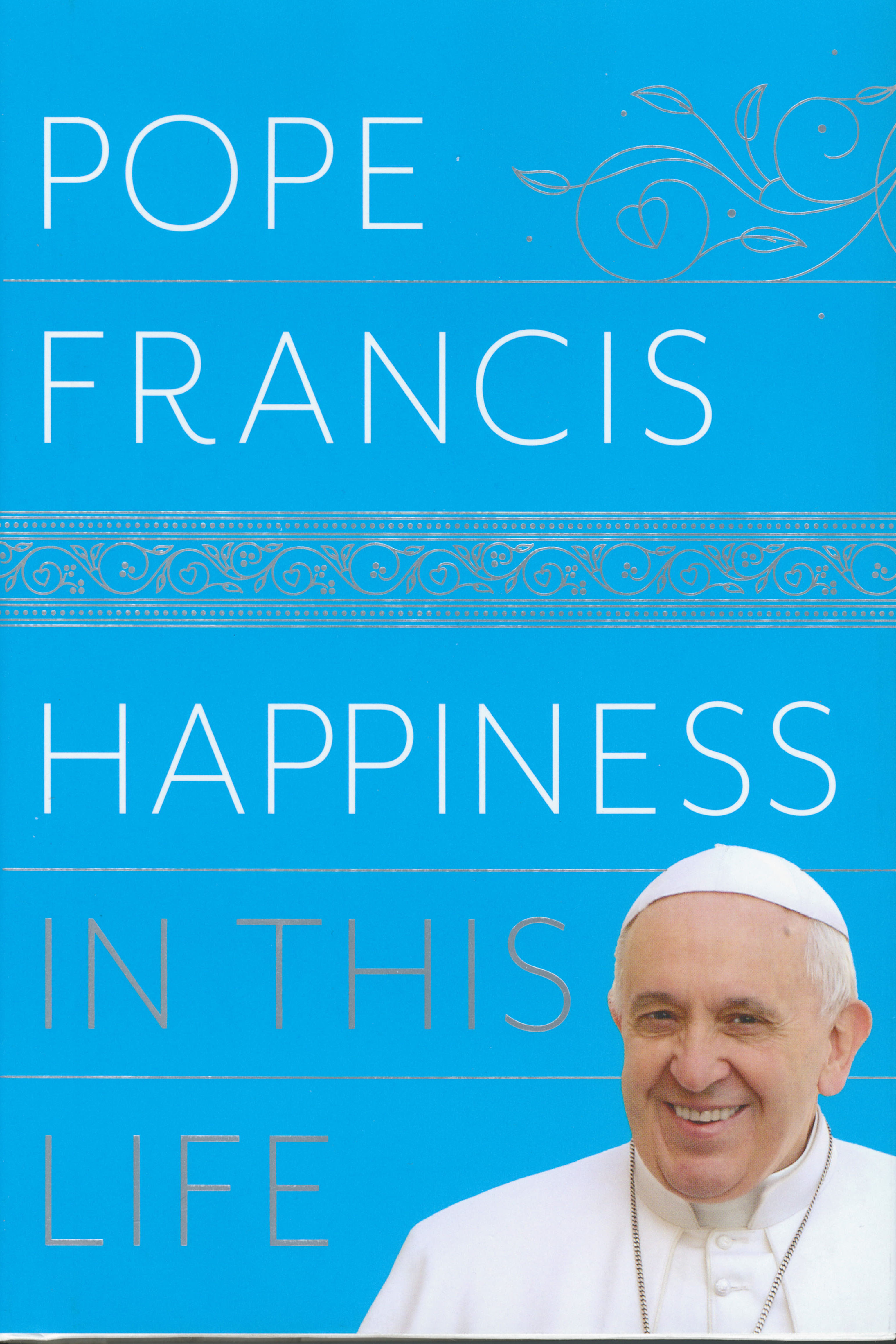 Happiness In This Life by Pope Francis 108-9780525510970