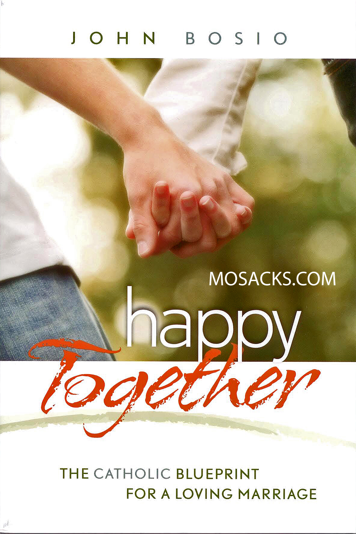 Happy Together: Catholic Blueprint for a Loving Marriage by John Bosio