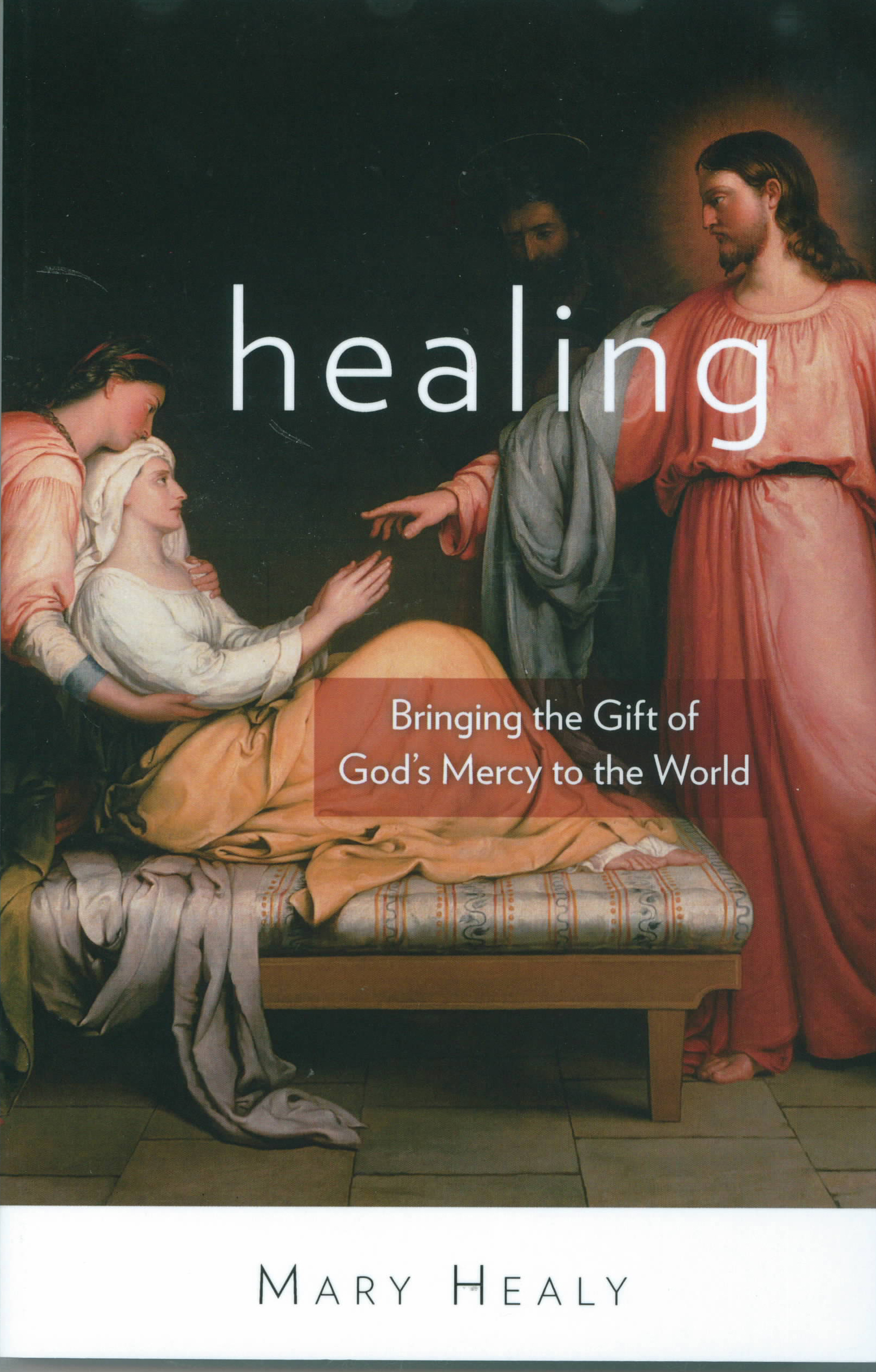 Healing: Bringing the Gift of God's Mercy to the World by Mary Healy