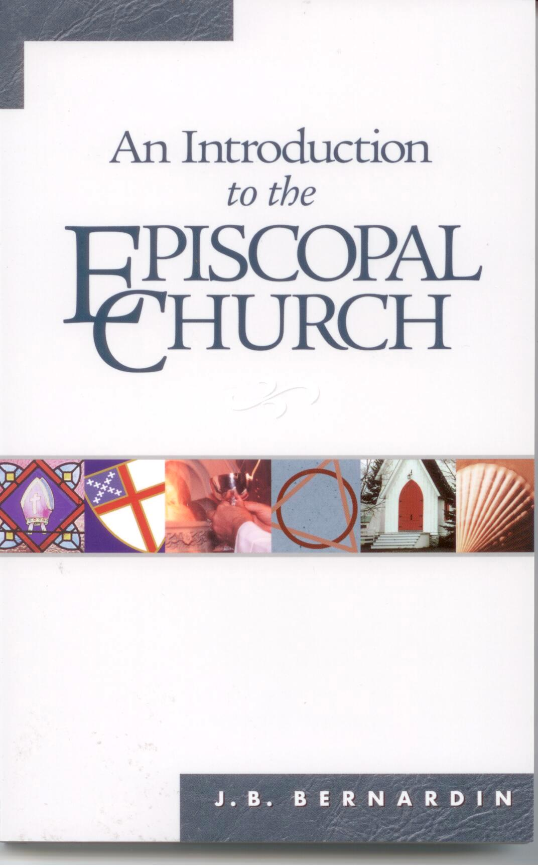 An Introduction to the Episcopal Church by J.B. Bernardin 108-9780819212313