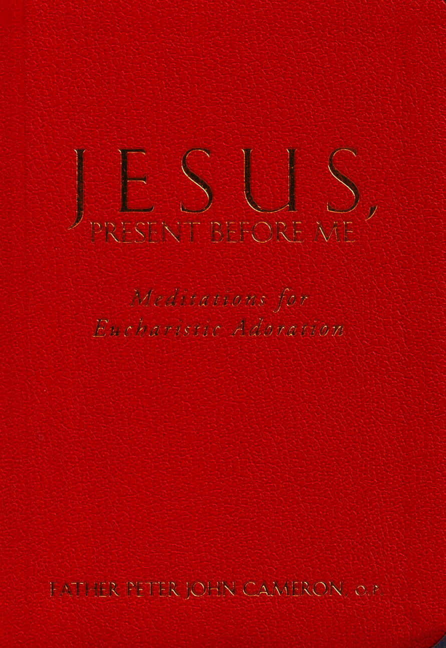Jesus, Present Before Me by Fr.Peter John Cameron #9780867168570