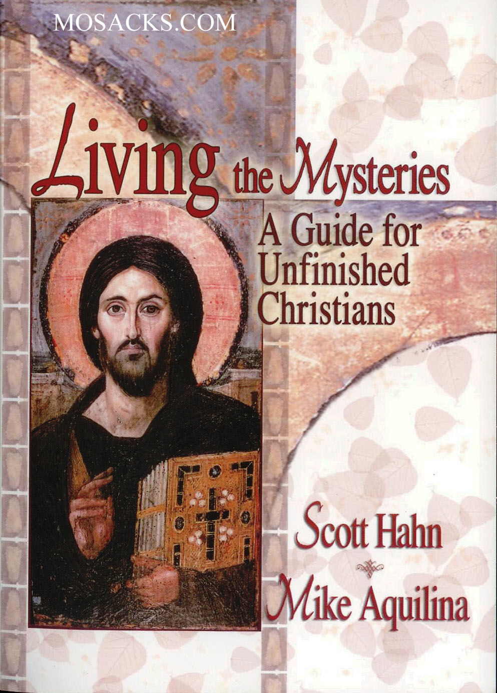 Living the Mysteries: A Guide for Unfinished Christians, Hahn, Aquilina