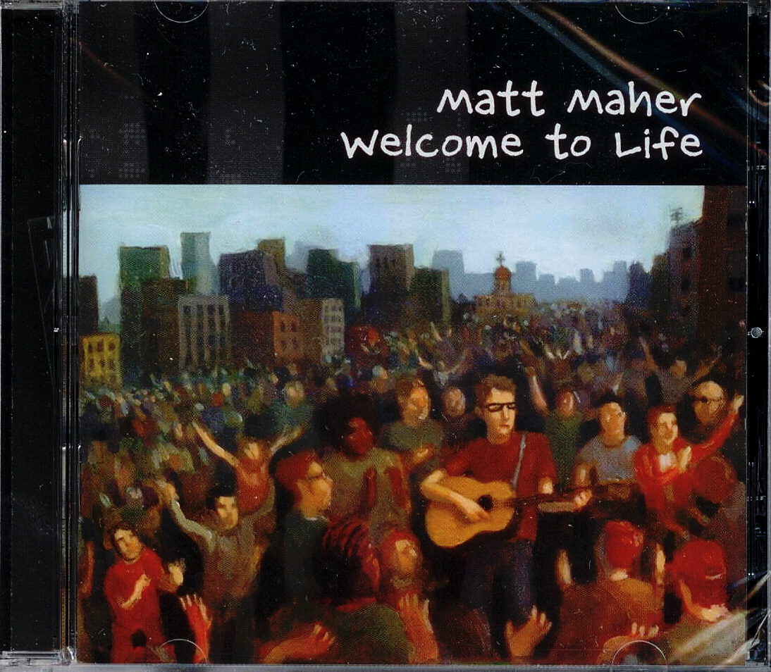 Matt Maher, Artist; Welcome To Life, Title; Music CD