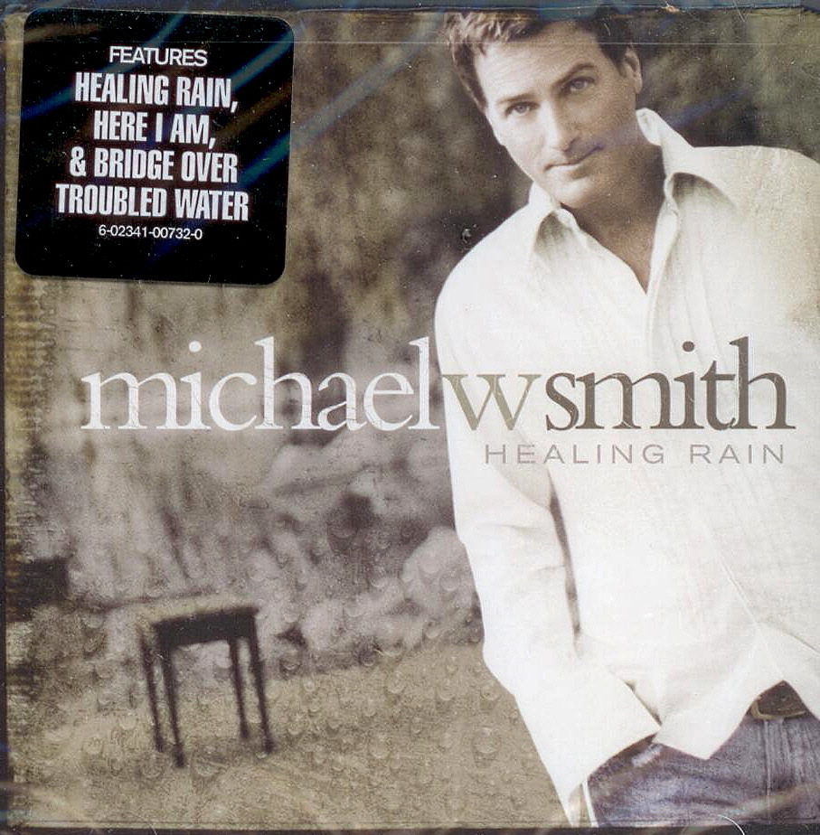 Michael W. Smith, Artist; Healing Rain, Title; Music CD