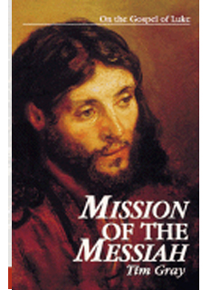 Mission of the Messiah: on the Gospel of Luke by Tim Gray-9780966322316