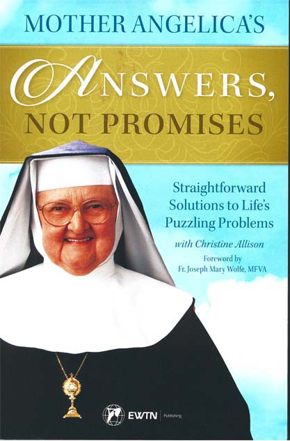 Mother Angelica's Answers, Not Promises: Straightforward Solutions