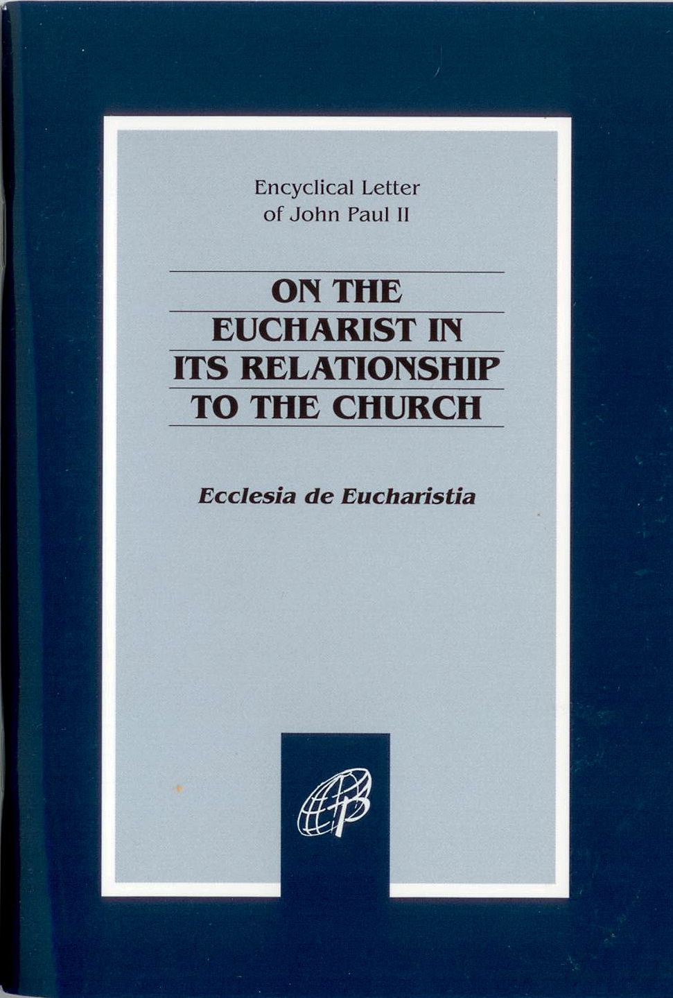 On The Eucharist In Its Relationship To The Church by John Paul II