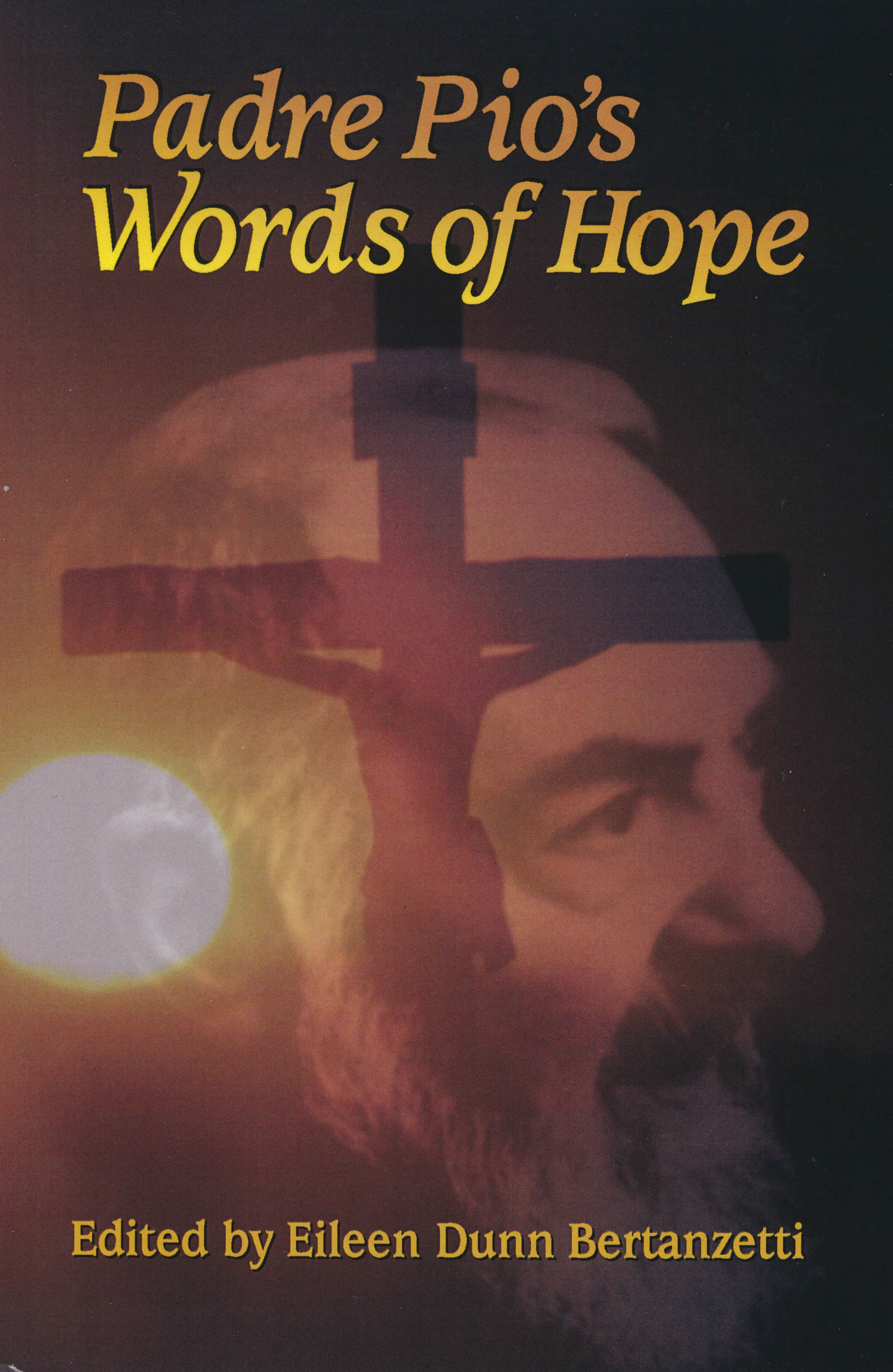 Padre Pio's Words of Hope by Eileen Dunn Bertanzetti 108-9780879736941