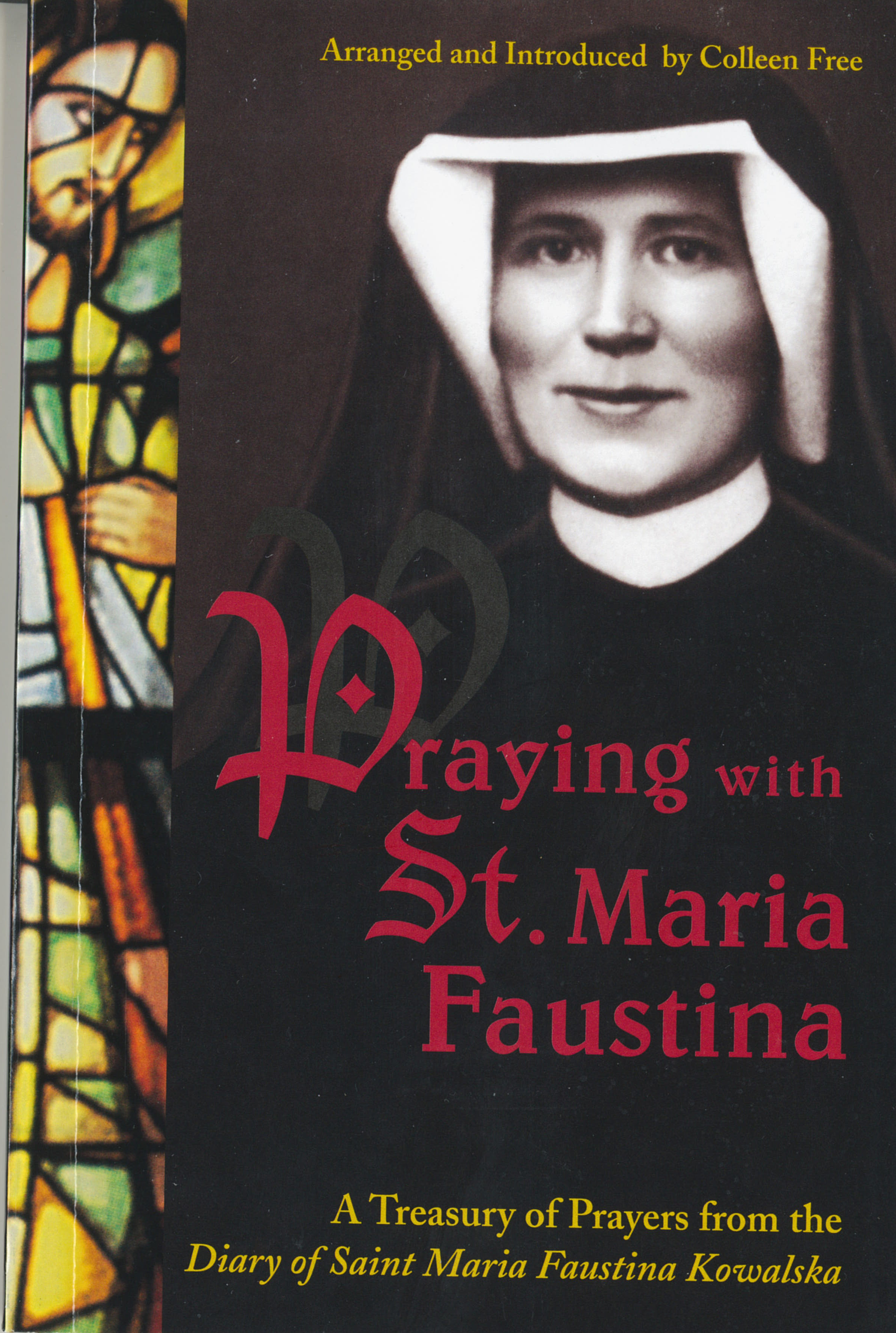 Praying with St. Maria Faustina: A Treasury of Prayers from the Diary of St. Maria Faustina Kowalska by Colleen Free