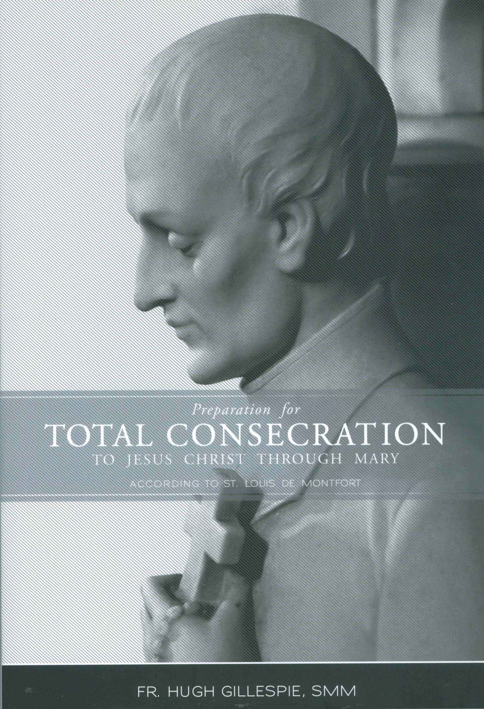 Preparation for Total Consecration According to St. Louis De Montfort by Fr. Hugh Gillespie, SMM