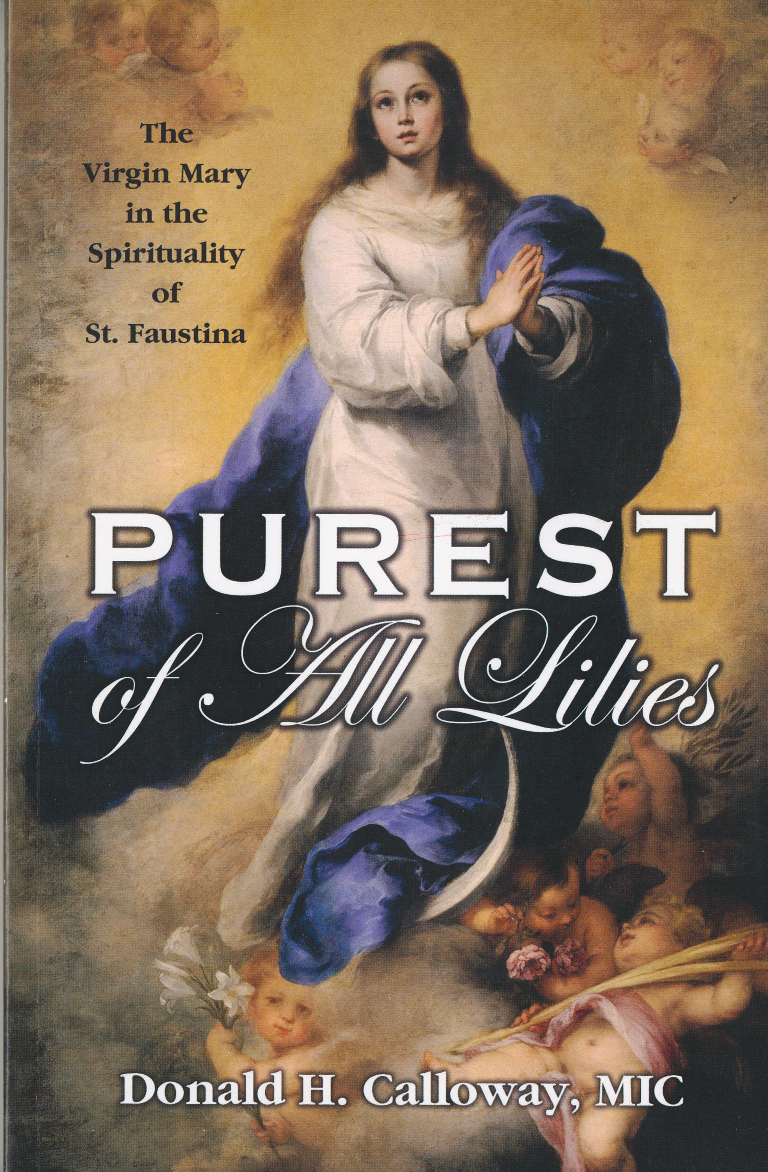 Purest of All Lilies: The Virgin Mary in the Spirituality of St. Faustina by Fr. Donald Calloway MIC