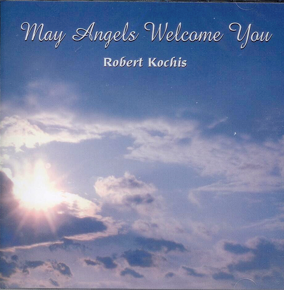 Robert Kochis, Artist; May Angels Welcome You, Title; Music CD