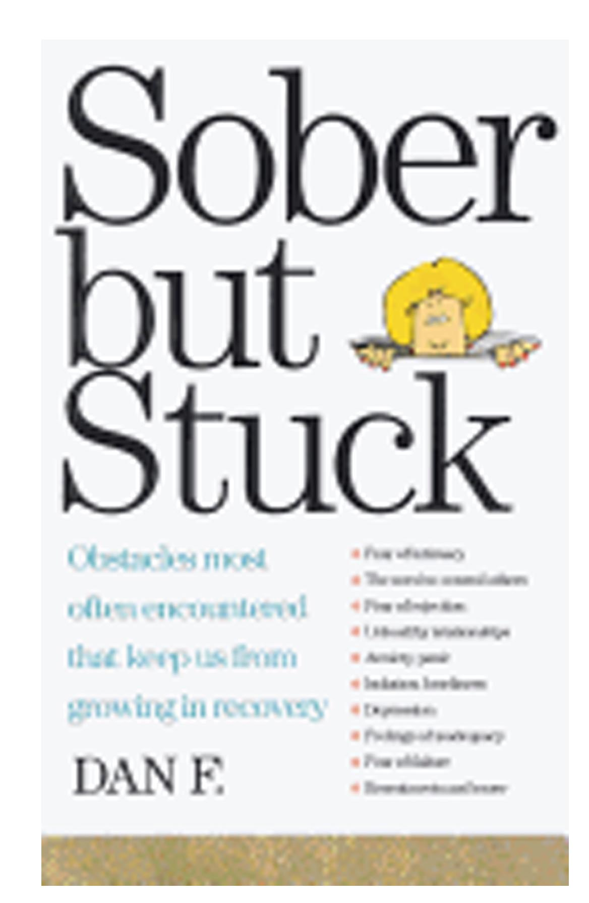 Sober But Stuck: Obstacles Most Often Encountered That Keep Us from Growing in Recovery (Revised)  by Dan F. 108-9781568380780, deals with Twelve Step Programs.