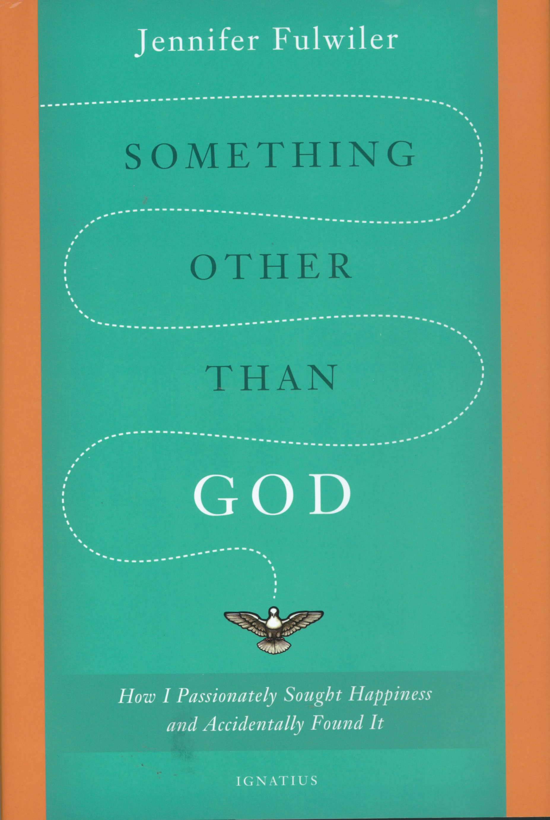 Something Other Than God: How I Passionately Sought Happiness and Accidentally Found It by Jennifer Fulwiler 108-9781586178826