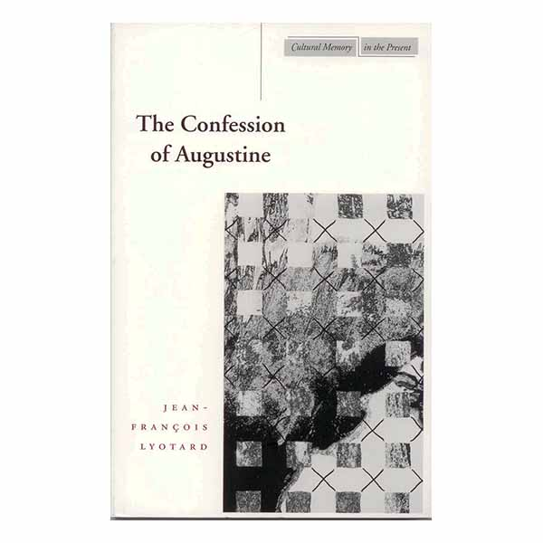 The Confession of Augustine by Jean-Francois Lyotard