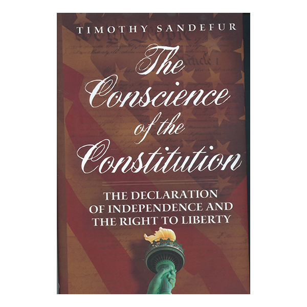The Conscience of the Constitution by Timothy Sandefur 108-9781939709691