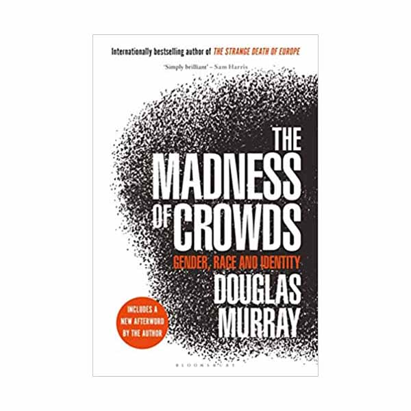 The Madness of Crowds: Gender, Race and Identity Douglas, Murray