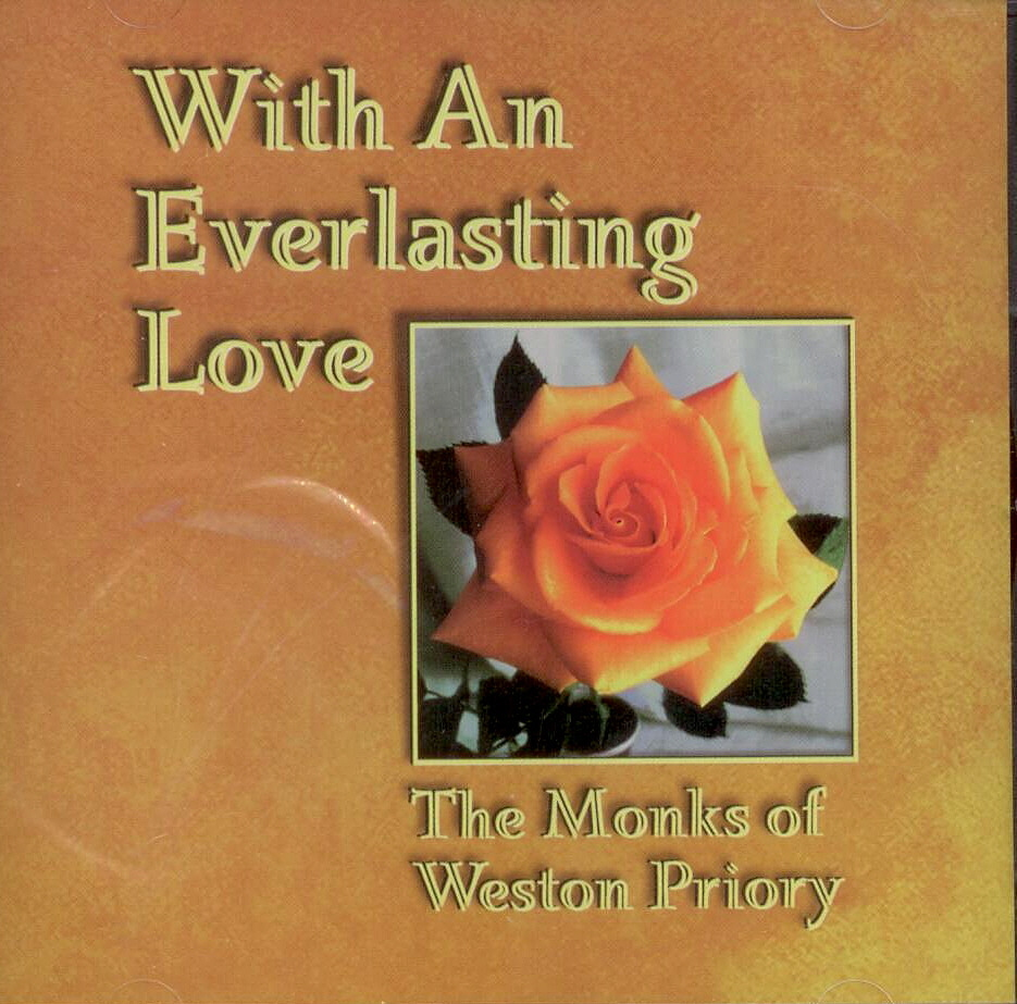 With An Everlasting Love Monks of Weston Priory