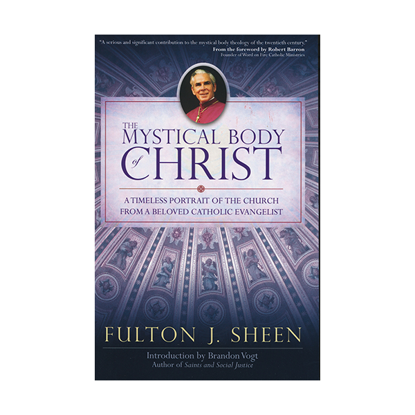 The Mystical Body of Christ by Fulton J. Sheen 108-9780870612947