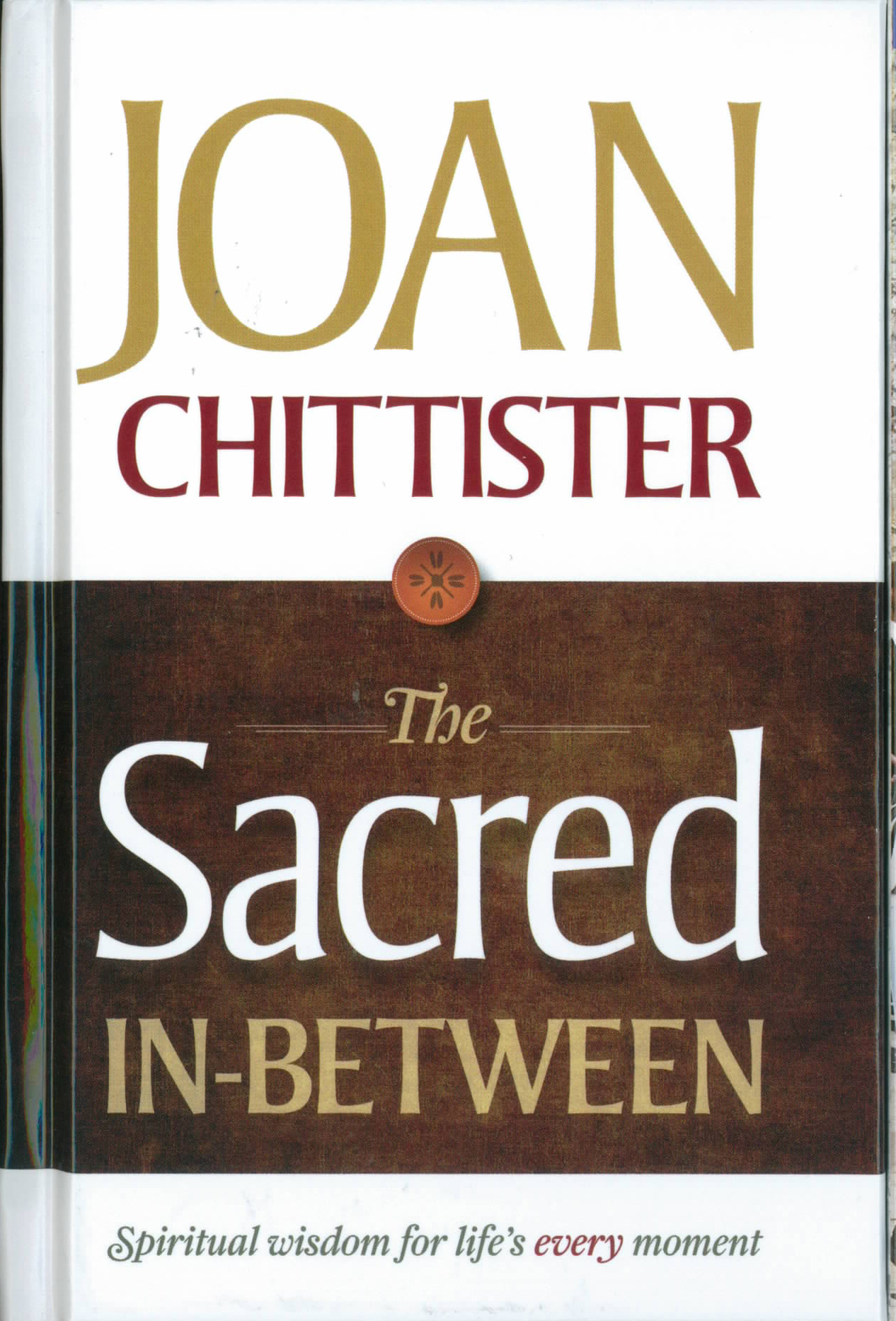 The Sacred In-Between: Spiritual Wisdom for Life's Every Moment by Joan Chittister 108-9781627850018