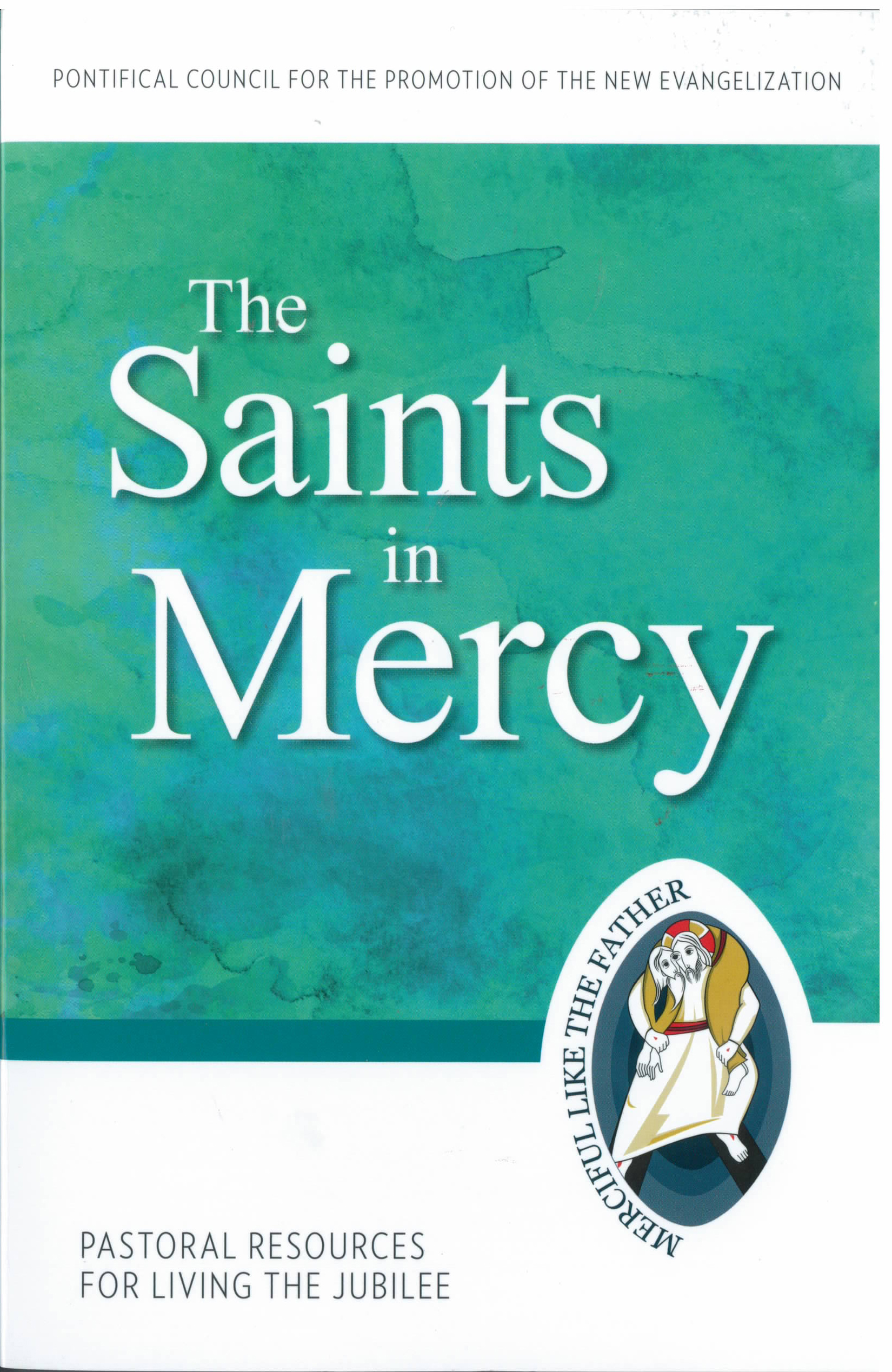 The Saints in Mercy 9781612789798 Pastoral Resources for Living the Jubilee Pontifical Council for the Promotion of the New Evangelization Year of Mercy Books