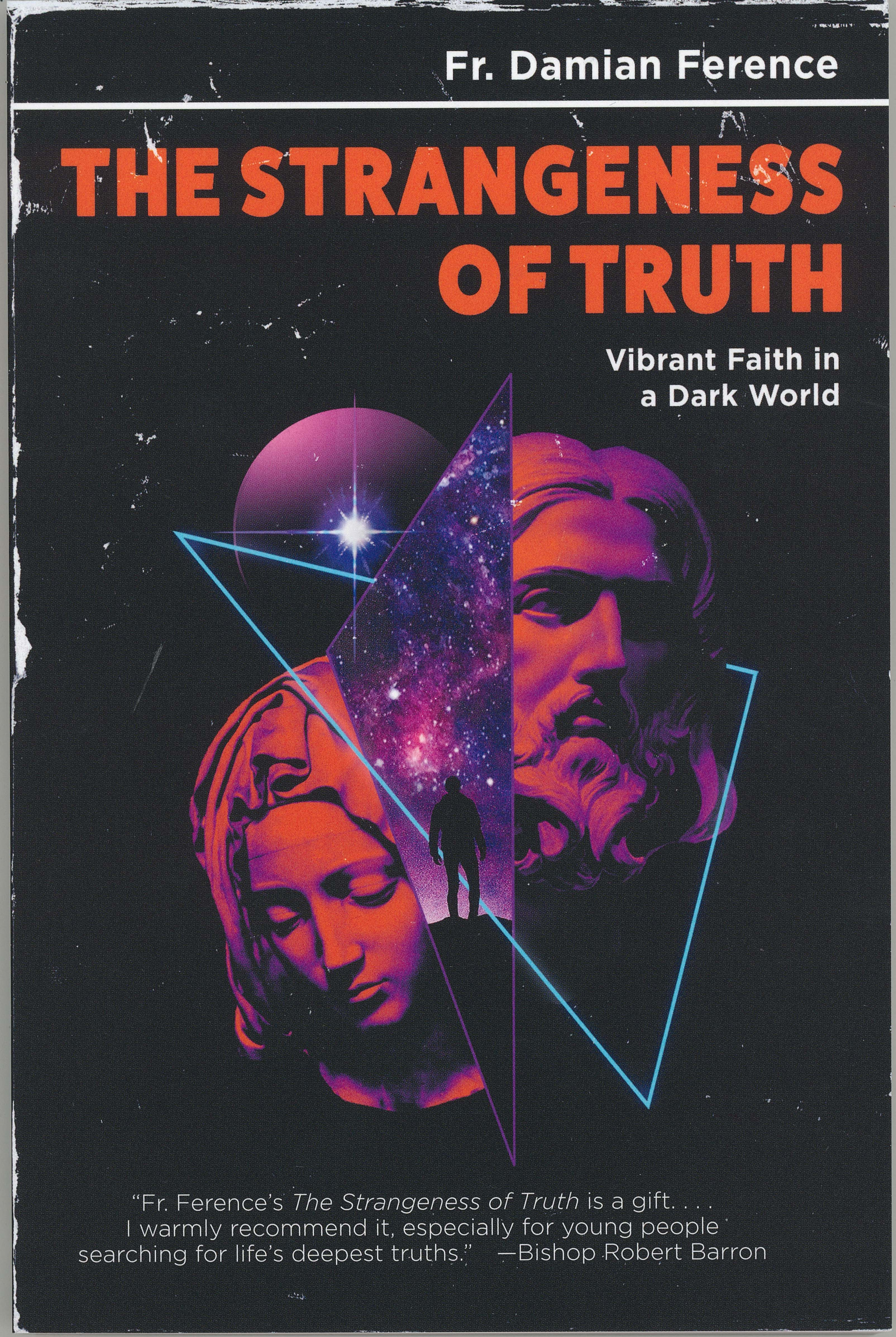 The Strangeness of Truth - Vibrant Faith in a Dark World by Fr. Damian Ference ISBN: 0819891266 EAN: 9780819891266