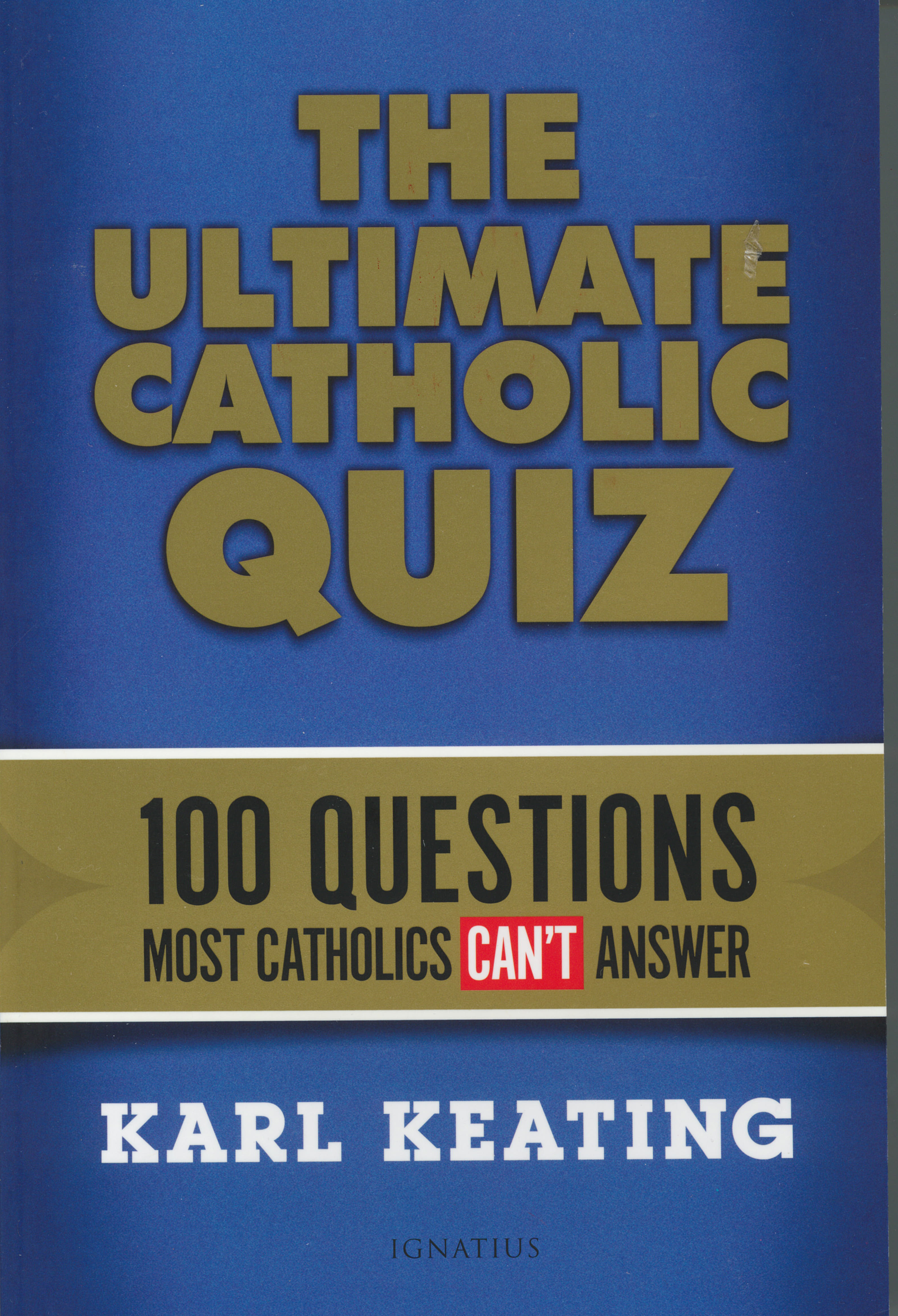 The Ultimate Catholic Quiz: 100 Questions Most Catholics Can't Answer by Karl Keating ISBN: 1621640248 EAN: 9781621640240