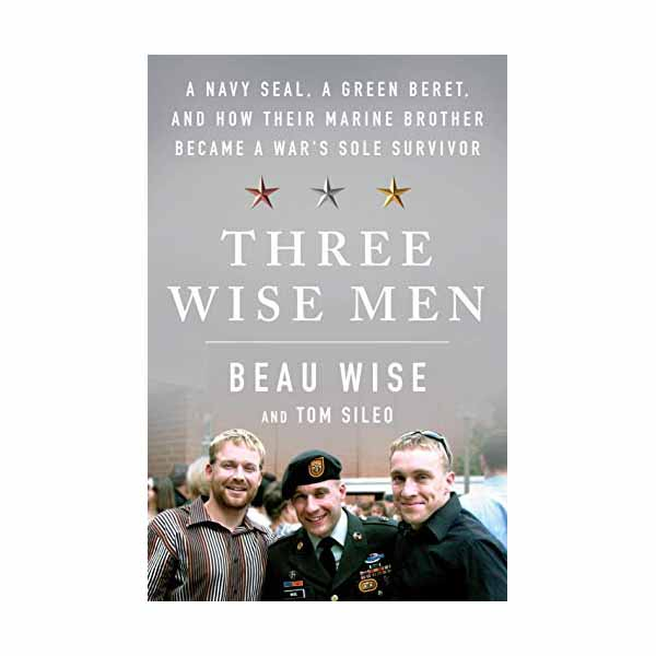 Three Wise Men: A Navy Seal, a Green Beret, and How Their Marine Brother Became a War's Sole Survivor 1250253462
